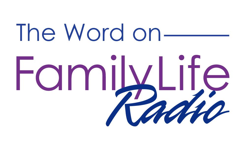 The Word on Family Life Radio