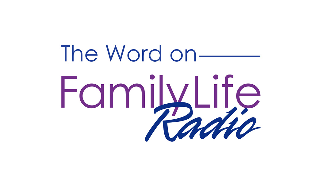 The Word on Family Life Radio